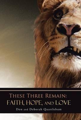 These Three Remain: Faith, Hope, and Love