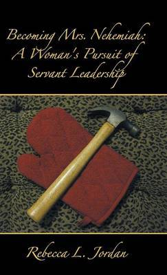 Becoming Mrs. Nehemiah: A Woman's Pursuit of Servant Leadership