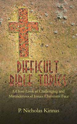 Difficult Bible Topics: A Close Look at Challenging and Misunderstood Issues Christians Face