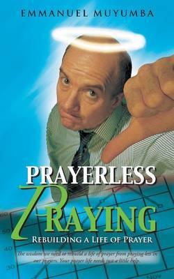 Prayerless Praying: Rebuilding a Life of Prayer