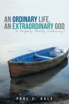 An Ordinary Life, an Extraordinary God: Is Anybody Really Listening?