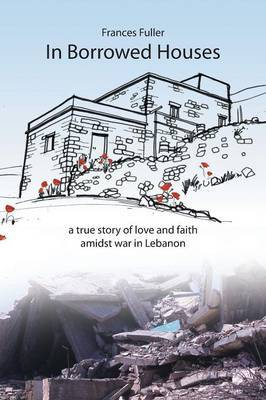 In Borrowed Houses: A True Story of Love and Faith Amidst War in Lebanon