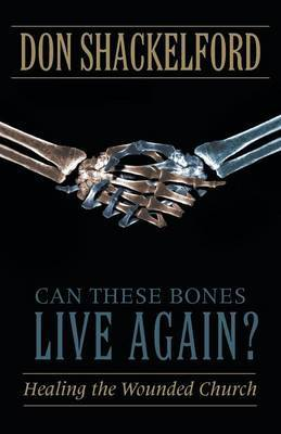 Can These Bones Live Again?: Healing the Wounded Church