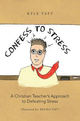Confess to Stress: A Christian Teacher's Approach to Defeating Stress