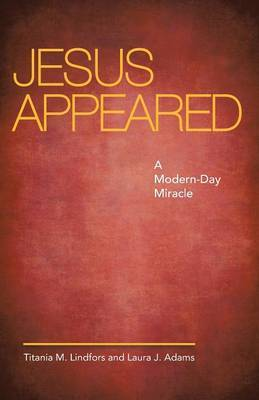 Jesus Appeared: A Modern-Day Miracle