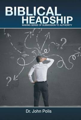 Biblical Headship: Making Sense of Submission to Authority
