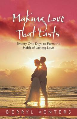 Making Love That Lasts: Twenty-One Days to Form the Habit of Lasting Love