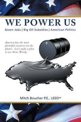 We Power Us: Green Jobs, Big Oil Subsidies, American Politics