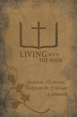 Living with the Book: Galatians, Ephesians, Philippians & Colossians