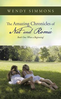 The Amazing Chronicles of Nat and Romie: Book One: What a Beginning!