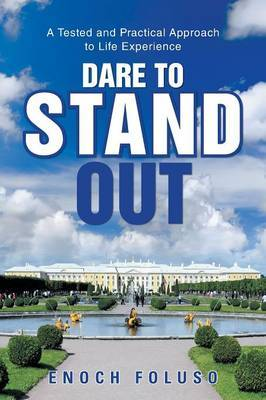 Dare to Stand Out: A Tested and Practical Approach to Life Experience