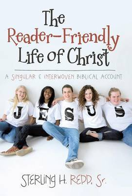 The Reader-Friendly Life of Christ: A Singular and Interwoven Biblical Account