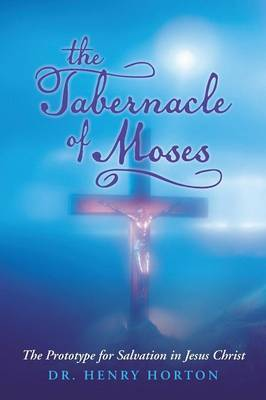 The Tabernacle of Moses: The Prototype for Salvation in Jesus Christ