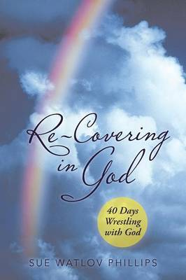 Re-Covering in God: 40 Days Wrestling with God