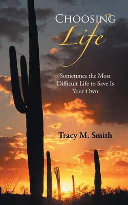 Choosing Life: Sometimes the Most Difficult Life to Save Is Your Own