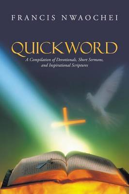 Quickword: A Compilation of Devotionals, Short Sermons, and Inspirational Scriptures