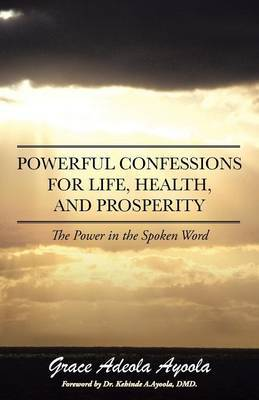 Powerful Confessions for Life, Health, and Prosperity: The Power in the Spoken Word