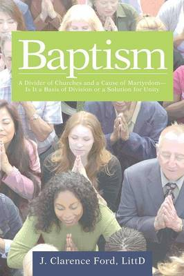 Baptism: A Divider of Churches and a Cause of Martyrdom-Is It a Basis of Division or a Solution for Unity