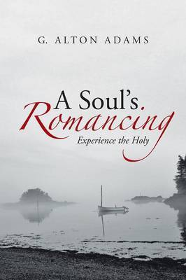 A Soul's Romancing: Experience the Holy