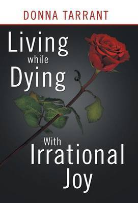 Living While Dying: With Irrational Joy