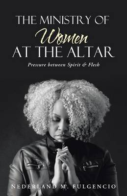 The Ministry of Women at the Altar: Pressure Between Spirit & Flesh