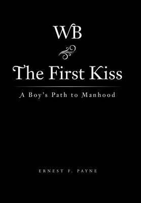 The First Kiss: A Boy's Path to Manhood