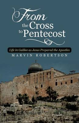 From the Cross to Pentecost: Life in Galilee as Jesus Prepared the Apostles