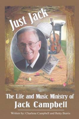 Just Jack: The Life and Music Ministry of Jack Campbell