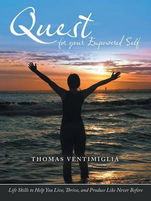 Quest for Your Empowered Self: Life Skills to Help You Live, Thrive, and Produce Like Never Before