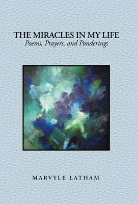 The Miracles in My Life: Poems, Prayers, and Ponderings