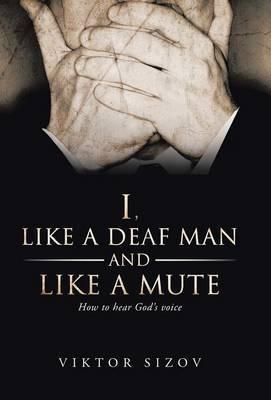 I, Like a Deaf Man and Like a Mute