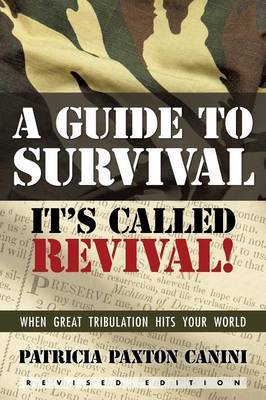 A Guide to Survival, It's Called Revival!: When Great Tribulation Hits Your World