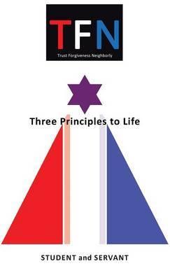 Tfn: Three Principles to Life