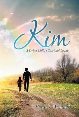 Kim: A Dying Child's Spiritual Legacy