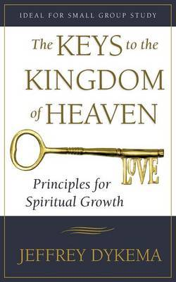 The Keys to the Kingdom of Heaven: Principles for Spiritual Growth
