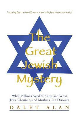 The Great Jewish Mystery: What Millions Need to Know and What Jews, Christian, and Muslims Can Discover