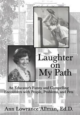 Laughter on My Path: An Educator's Funny and Compelling Encounters with People, Problems, and Pets
