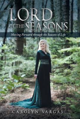 Lord of the Seasons: Moving Forward Through the Seasons of Life