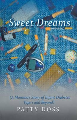 Sweet Dreams: (A Momma's Story of Infant Diabetes Type 1 and Beyond)