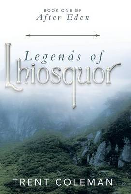 Legends of Lhiosquor: Book One of After Eden