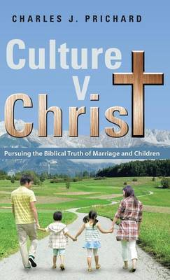 Culture V. Christ: Pursuing the Biblical Truth of Marriage and Children