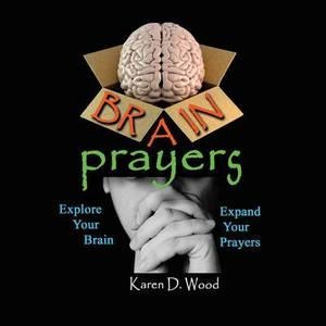 Brain Prayers: Explore Your Brain, Expand Your Prayers
