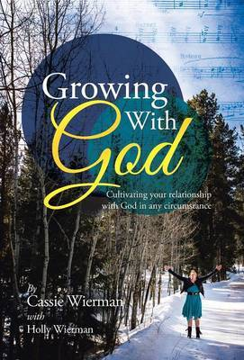 Growing with God: Cultivating Your Relationship with God in Any Circumstance