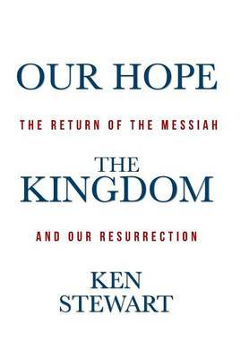 Our Hope the Kingdom: The Return of the Messiah and Our Resurrection