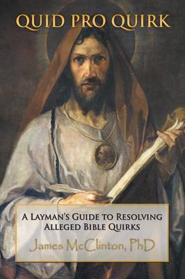 Quid Pro Quirk: A Layman's Guide to Resolving Alleged Bible Quirks