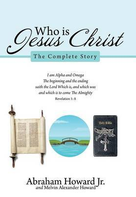 Who Is Jesus Christ: The Complete Story