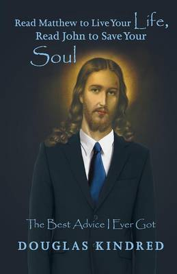 Read Matthew to Live Your Life, Read John to Save Your Soul: The Best Advice I Ever Got