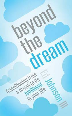Beyond the Dream: Transitioning from a Dream to Its Fulfillment in Your Life