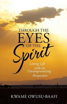 Through the Eyes of the Spirit: Living Life with an Uncompromising Perspective