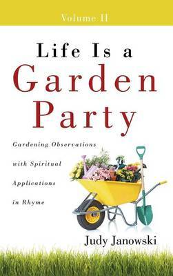 Life Is a Garden Party, Volume II: Gardening Observations with Spiritual Applications in Rhyme